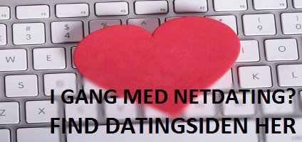I gang med Dating? prøv netdating? Find datingsiden her!